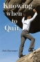 Knowing When To Quit, by Jack Barranger